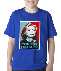 Hillary Clinton You See I Do Suck Election Kids T-shirt