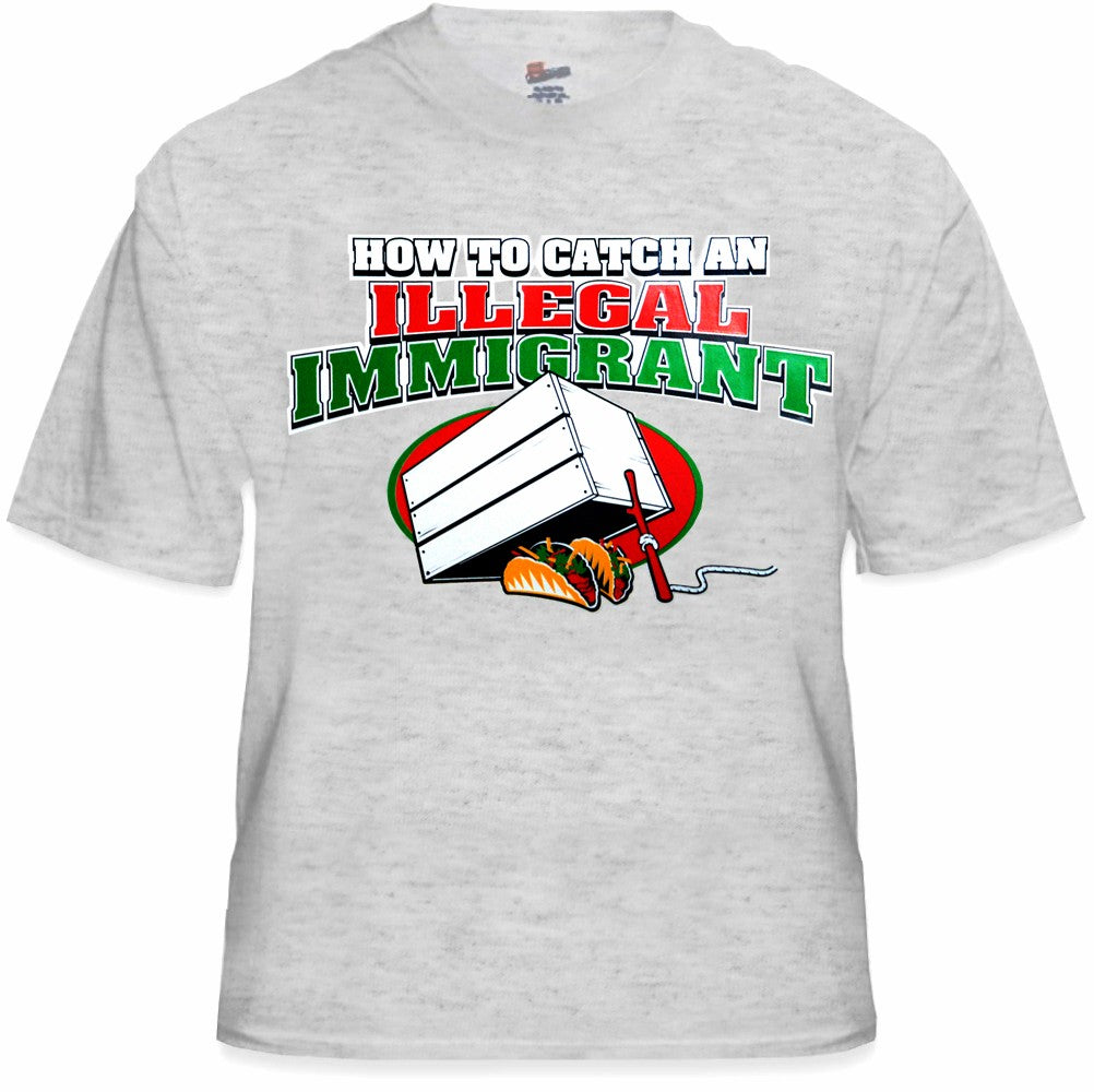 How To Catch an Illegal Immigrant T-Shirt