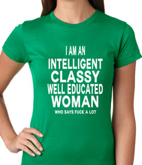 I Am An Intelligent Classy Woman Who Says Fuck A Lot Ladies T-shirt