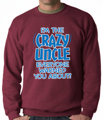 I Am The Crazy Uncle Everyone Warned You About Adult Crewneck