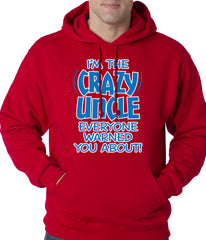 I Am The Crazy Uncle Everyone Warned You About Adult Hoodie