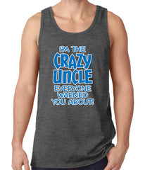 I Am The Crazy Uncle Everyone Warned You About Tank Top