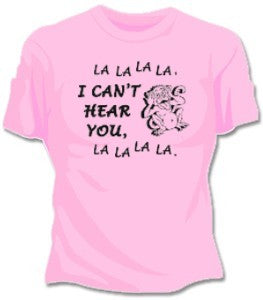 I Can't Hear You Girls T-Shirt