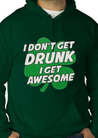 I Don't Get Drunk I Get Awesome Adult Hoodie