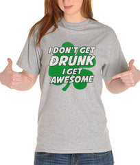 I Don't Get Drunk I Get Awesome Girl's T-Shirt