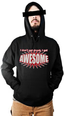 I Don't Get Drunk I Get AWESOME Hoodie