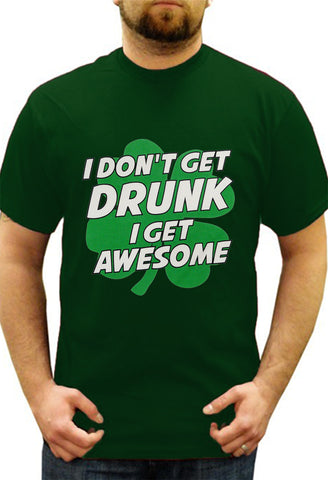 I Don't Get Drunk I Get Awesome Men's T-Shirt