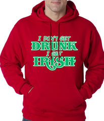 I Don't Get Drunk, I Get Irish Adult Hoodie