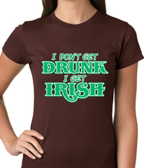 I Don't Get Drunk, I Get Irish Ladies T-shirt