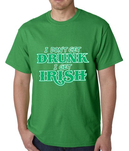 I Don't Get Drunk, I Get Irish Mens T-shirt