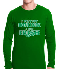 I Don't Get Drunk, I Get Irish Thermal Shirt