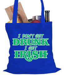 I Don't Get Drunk, I Get Irish Tote Bag