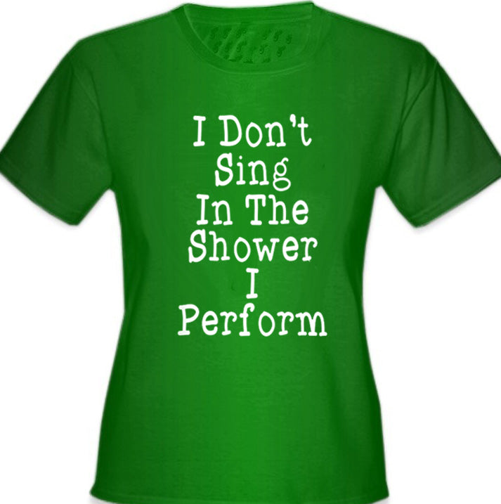 I Don't Sing In The Shower Girl's T-Shirt