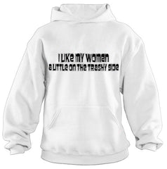 I Like My Women A Little On The Trashy Side Hoodie