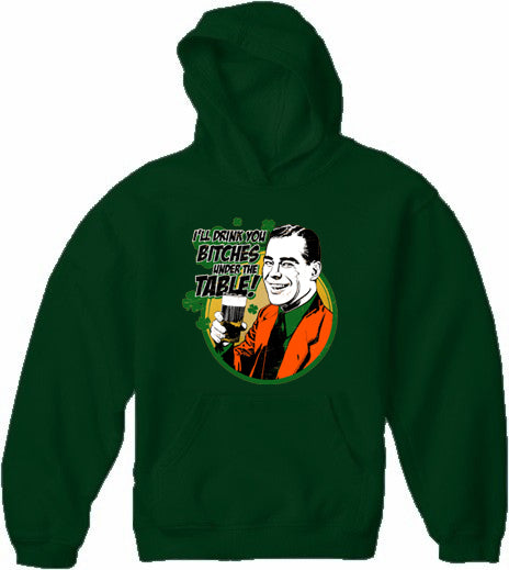 I'll Drink You B*tches Under The Table! Adult Hoodie