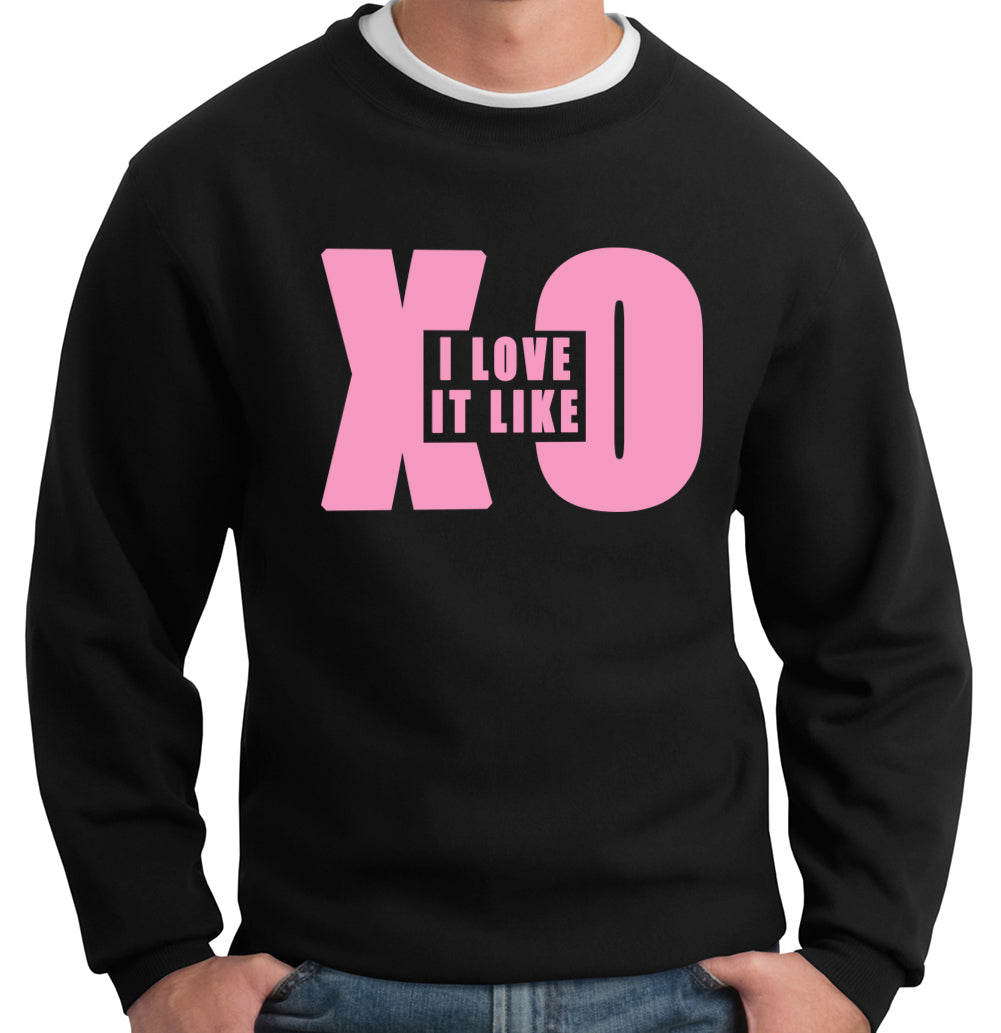 I Love It Like XO Crewneck Sweatshirt