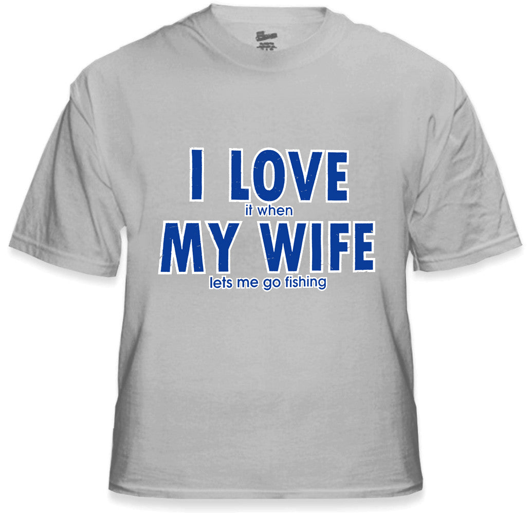 I Love It When My Wife Lets Me Go Fishing Men's T-Shirt