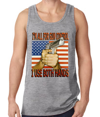 I'm All For Gun Control, I Use Both Hands Tank Top