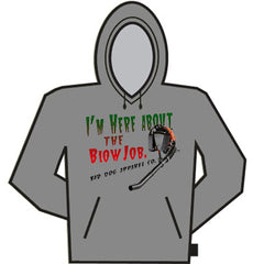 I'm Here About The Blow Job Hoodie
