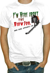 I'm Here About The Blow Job T-Shirt