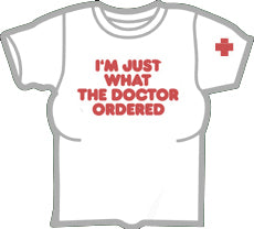 I'm Just What The Doctor Ordered Girls T-Shirt