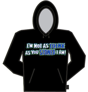 I'm Not As Think As You Stoned I Am Hoodie