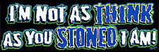 I'm Not As Think As You Stoned I Am T-Shirt