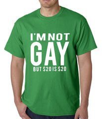 I'm Not Gay But 20 Dollars is 20 Dollars Mens T-shirt