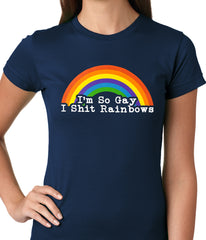 I'm So Gay I Shit Rainbows Ladies T-shirt