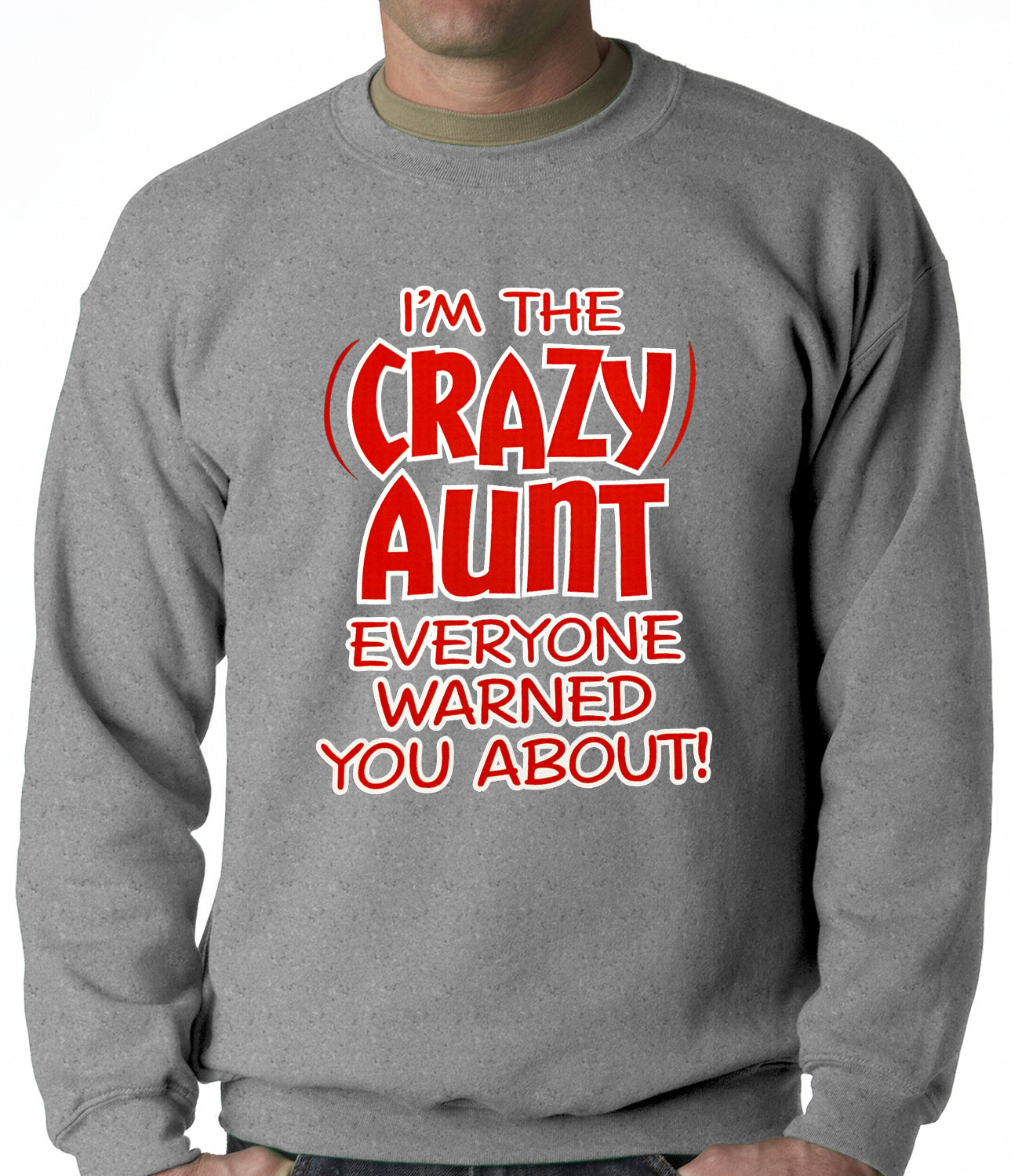 I'm The Crazy Aunt Everyone Warned You About Adult Crewneck