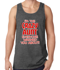 I'm The Crazy Aunt Everyone Warned You About Tank Top
