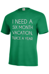 I Need A 6 Month Vacation Men's T-Shirt