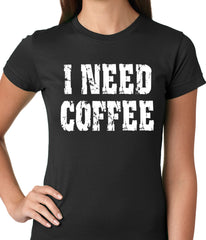 I Need Coffee Ladies T-shirt