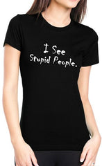 I See Stupid People Girls T-Shirt