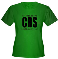 I Suffer From CRS (Can't Remember Shit) Girls T-Shirt