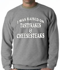I Was Raised on TastyKakes and Cheesesteaks Adult Crewneck