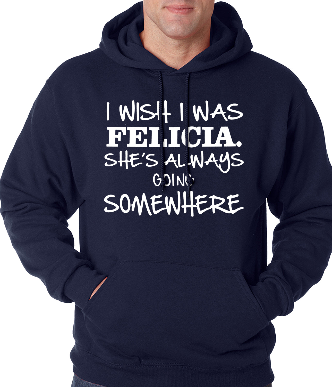 I Wish I Was Felicia. She's Always Going Somewhere Adult Hoodie