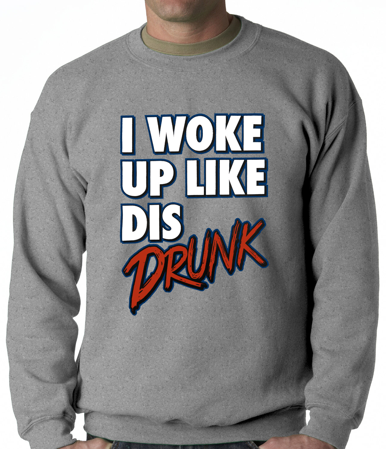 I Woke Up Like Dis, Drunk Adult Crewneck
