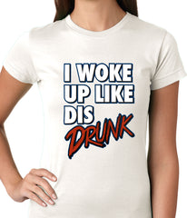 I Woke Up Like Dis, Drunk Ladies T-shirt