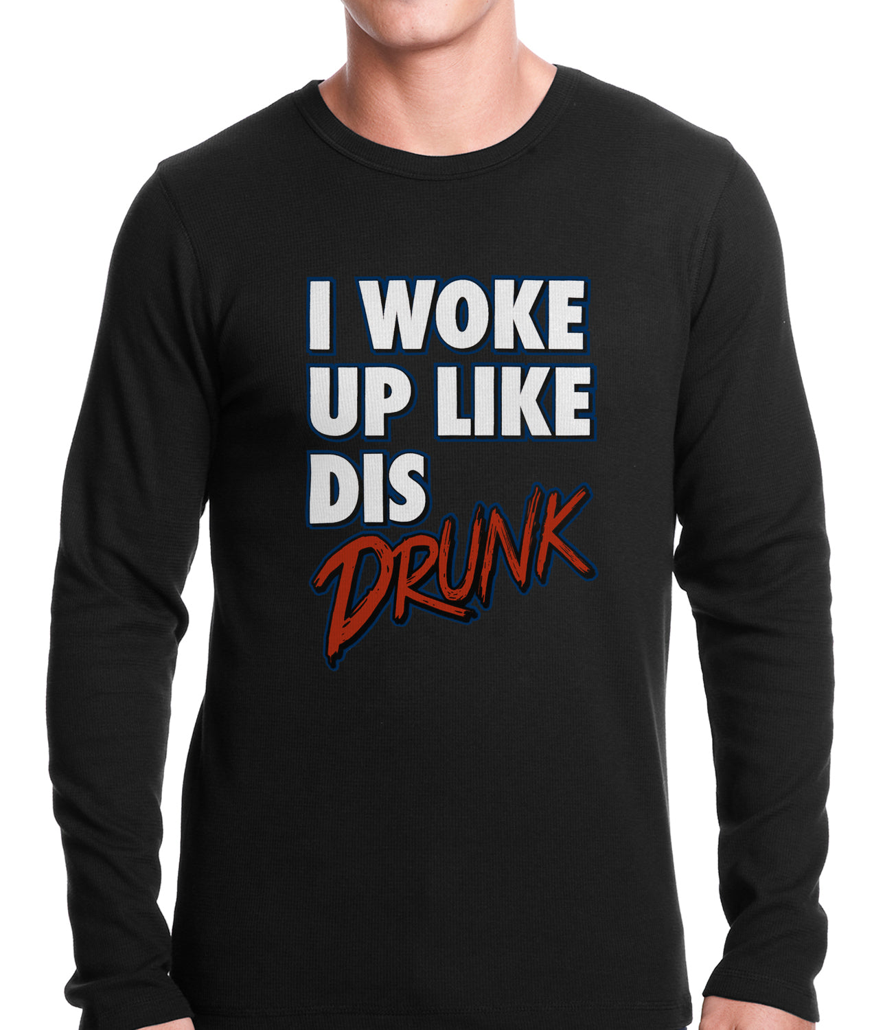 I Woke Up Like Dis, Drunk Thermal Shirt