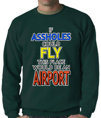 If Assholes Could Fly, This Place Would Be An Airport Crewneck Sweatshirt