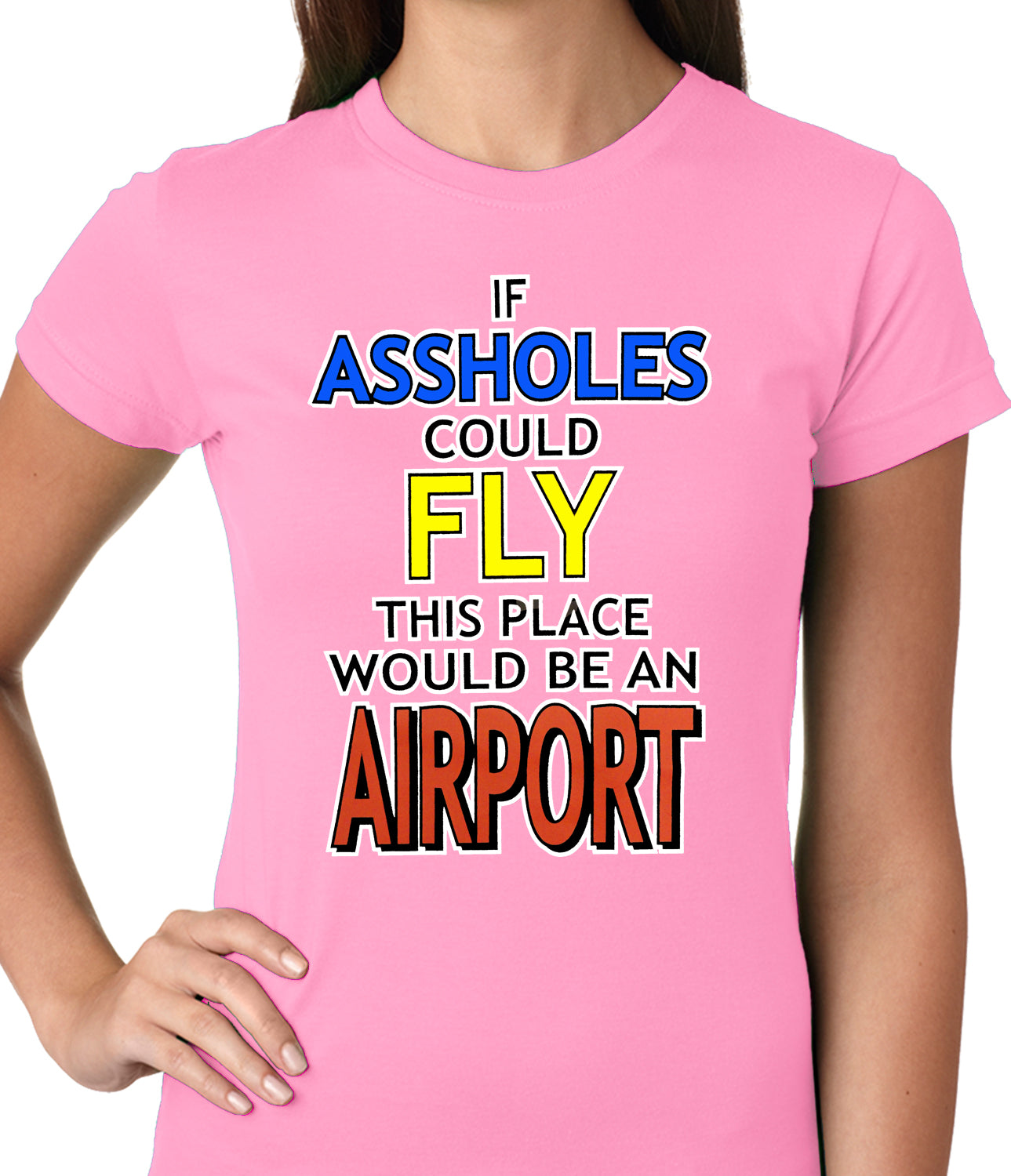 If Assholes Could Fly, This Place Would Be An Airport Girls T-shirt