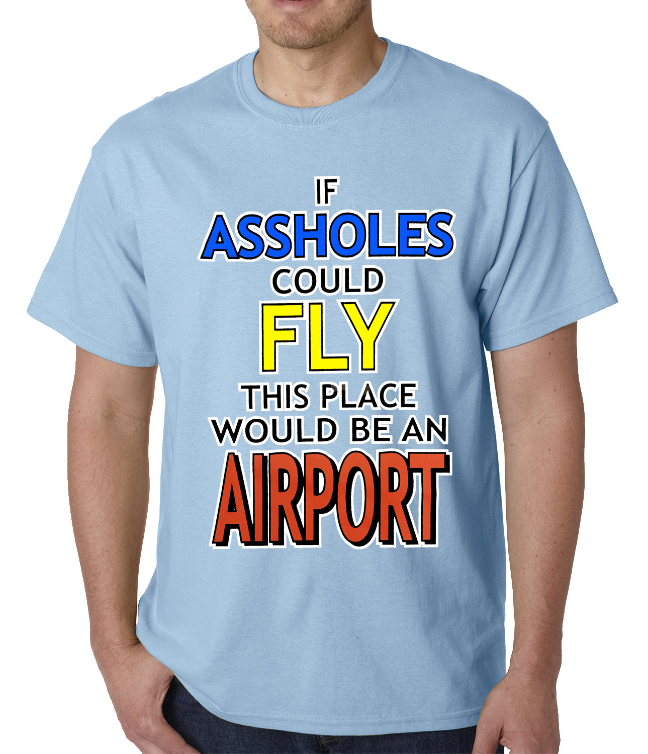 If Assholes Could Fly, This Place Would Be An Airport Mens T-shirt