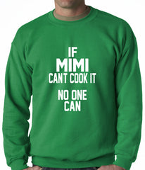 If Mimi Can't Cook It, No One Can Adult Crewneck