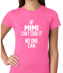 If Mimi Can't Cook It, No One Can Ladies T-shirt