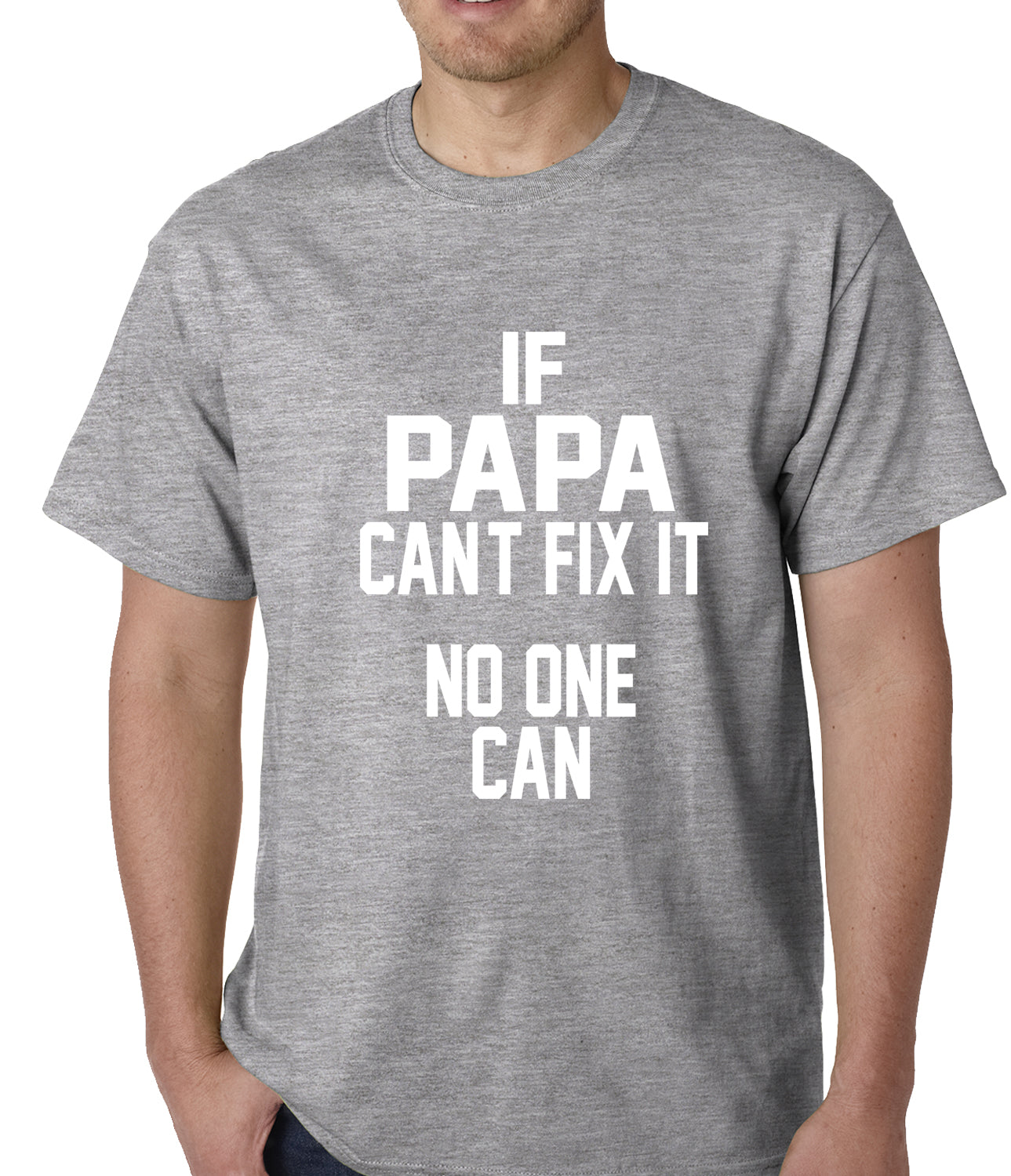 If Papa Can't Fix It, No One Can Mens T-shirt