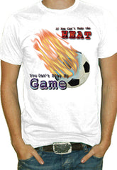 If You Can't Take The Heat, Soccer T-Shirt