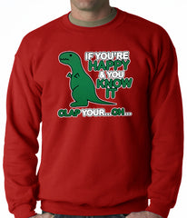 If You're Happy & You Know it Clap Your OH T-Rex Adult Crewneck