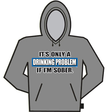 It's  A Drinking Problem If I'm Sober Hoodie