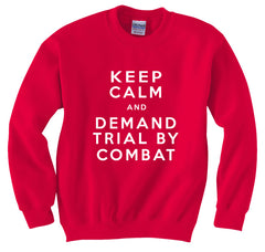 Keep Calm and Demand Trial By Combat Crewneck Sweatshirt
